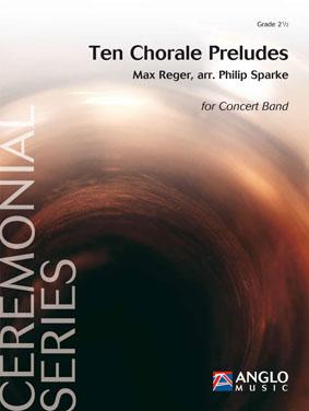 Max Reger: Ten Chorale Preludes: Concert Band: Score & Parts