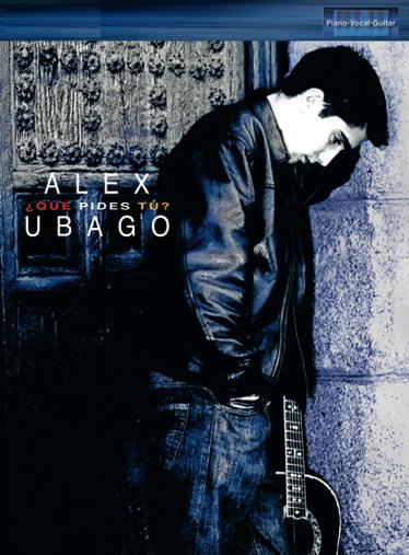 Alex Ubago: Que Pides Tu: Piano Vocal Guitar: Artist Songbook