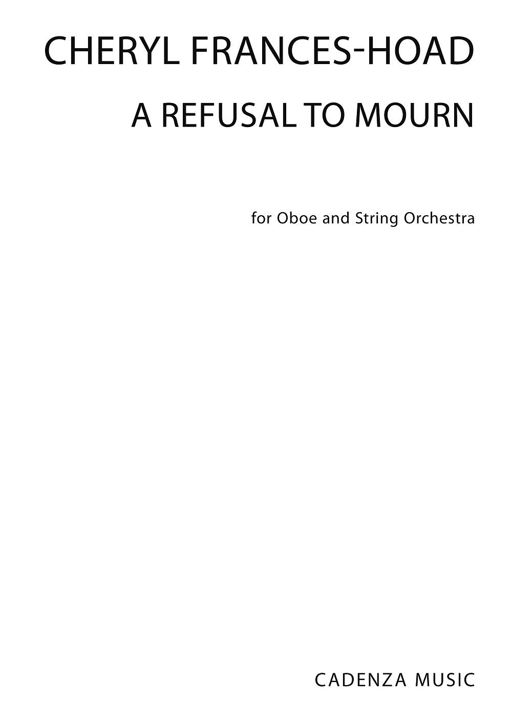 Cheryl Frances-Hoad: A Refusal To Mourn: Mixed Ensemble: Score