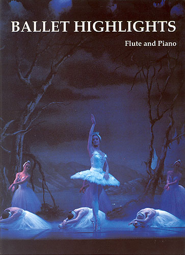Ballet Highlights for Flute And Piano: Flute: Instrumental Album