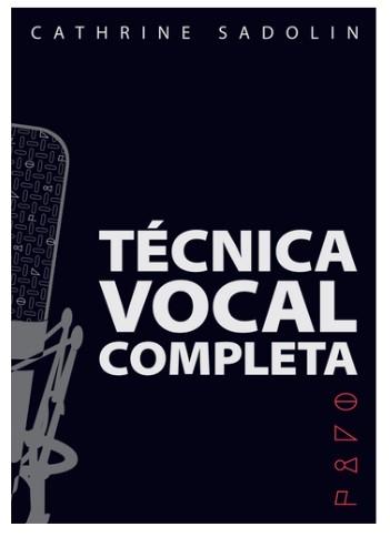 Cathrine Sadolin: Técnica Vocal Completa: Vocal Solo: Vocal Tutor