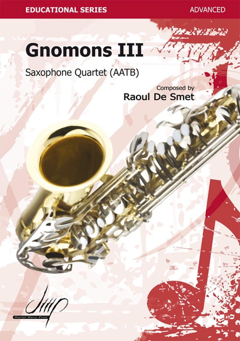Raoul de Smet: Gnomons III: Saxophone Ensemble: Score and Parts