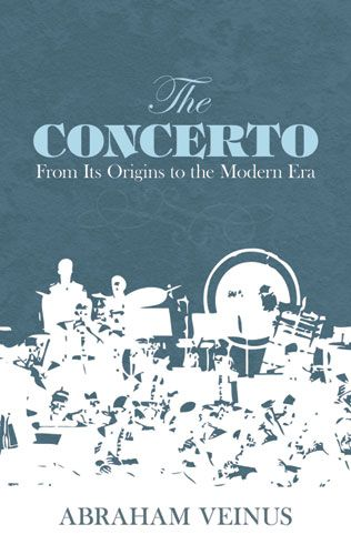 Abraham Veinus: The Concerto - From Its Origins To The Modern Era: Reference