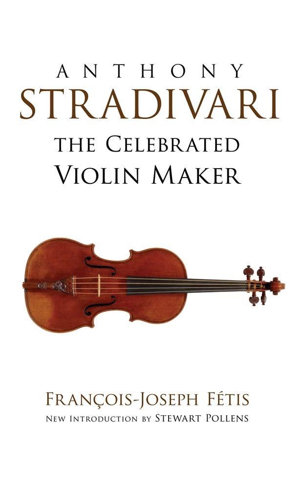 Anthony Stradivari The Celebrated Violin Maker: Biography