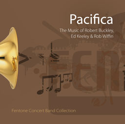 Robert Buckley Ed Keeley Rob Wiffin: Pacifica: Concert Band: CD