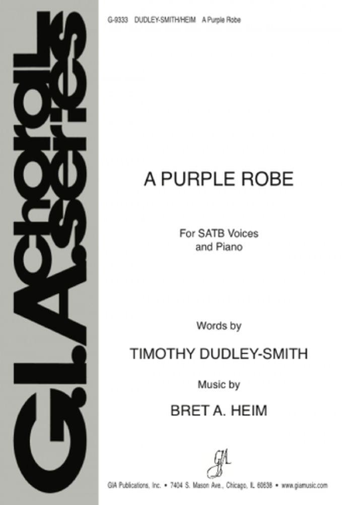Bret Heim Timothy Dudley-Smith: A Purple Robe: SATB