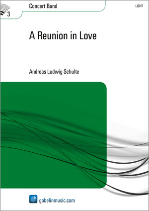 Andreas Ludwig Schulte: A Reunion in Love: Concert Band: Score