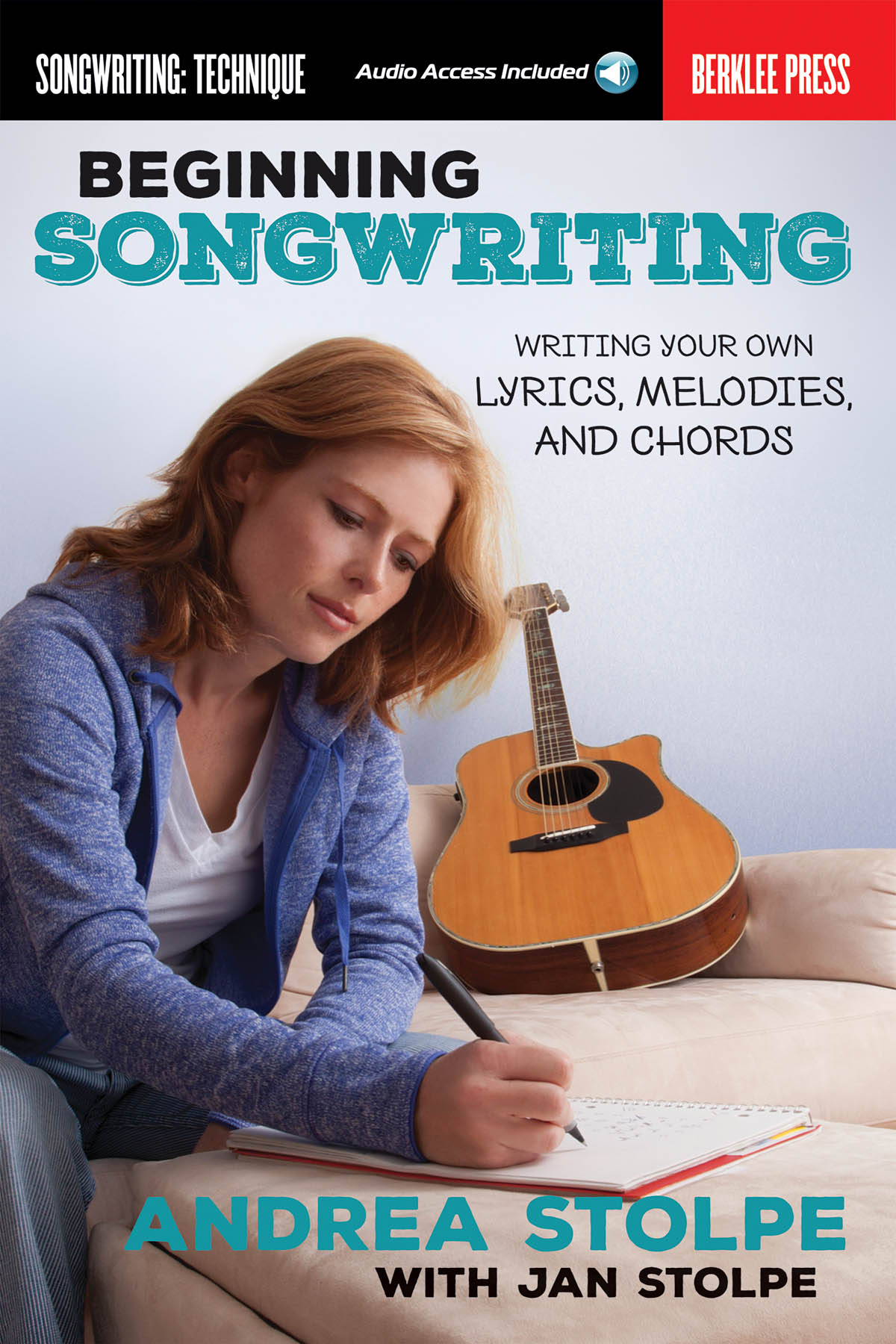 Andrea Stolpe Jan Stolpe: Beginning Songwriting: Melody Lyrics and Chords: