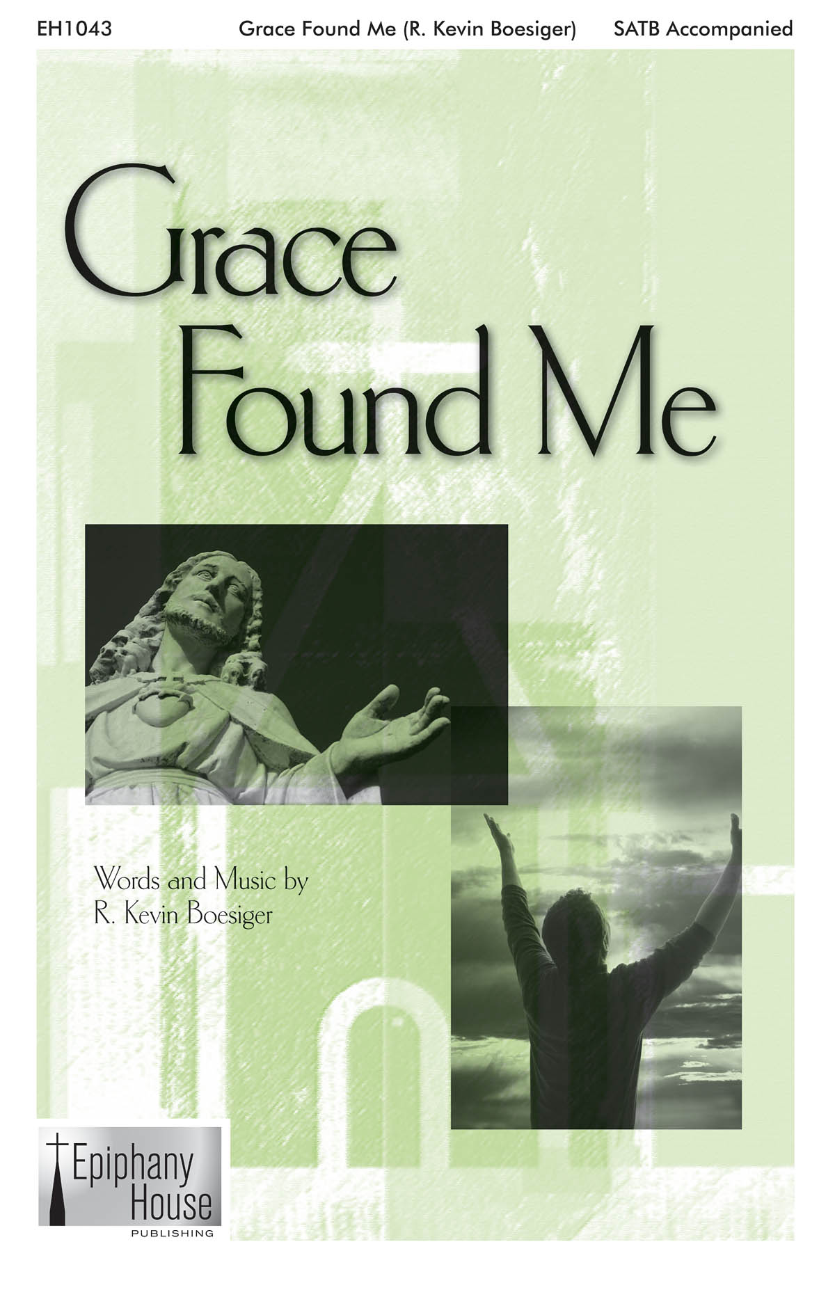 R. Kevin Boesiger: Grace Found Me: Mixed Choir a Cappella: Vocal Score