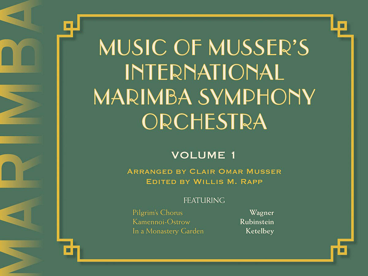 Clair Omar Musser: Music Of Musser´s Int. Marimba Symph Orch. Vol. 1: Marimba: