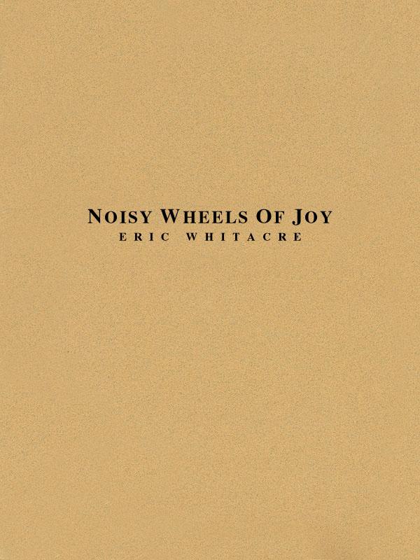 Eric Whitacre: Noisy Wheels Of Joy: Concert Band: Score and Parts