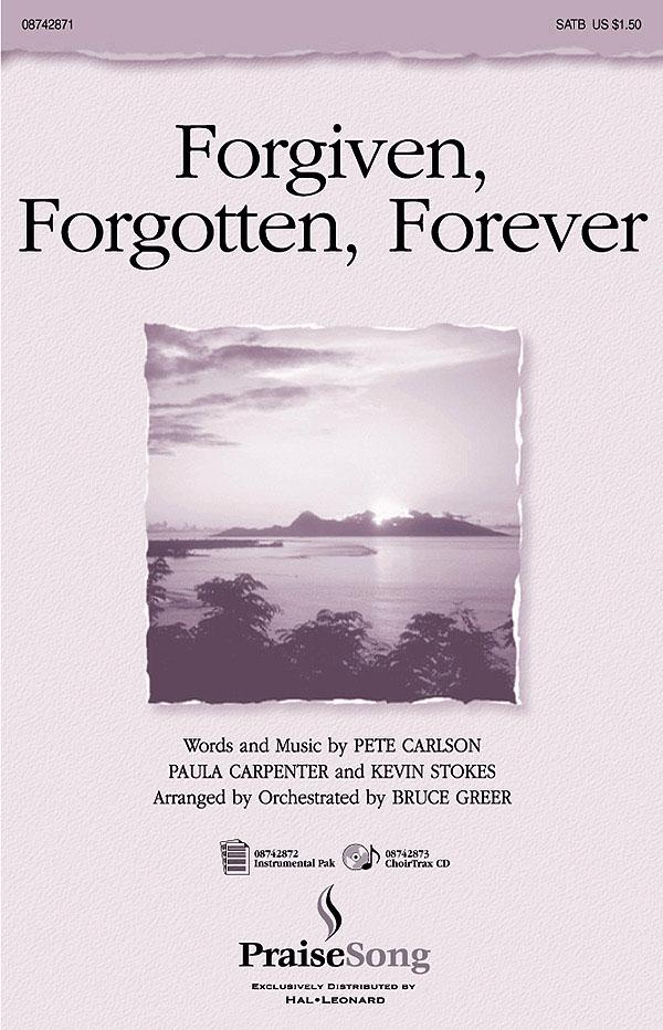 Kevin Stokes Paula Carpenter Pete Carlson: Forgiven Forgotten Forever: SATB: