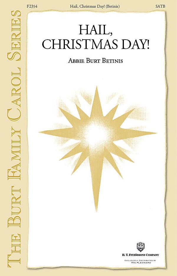 Abbie Betinis John Burt: Hail Christmas Day: SATB: Vocal Score