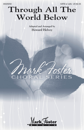 Howard Helvey: Through All The World Below: SATB: Vocal Score