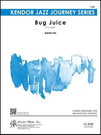 Adrien Re: Bug Juice: Jazz Ensemble: Score and Parts