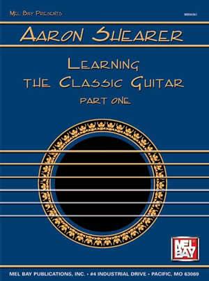 Aaron Shearer: Shearer Aaron Learning The Classic Guitar Part 1: Guitar: