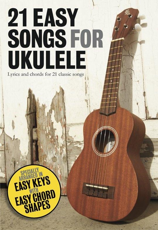 21 Easy Songs for Ukulele: Ukulele: Mixed Songbook