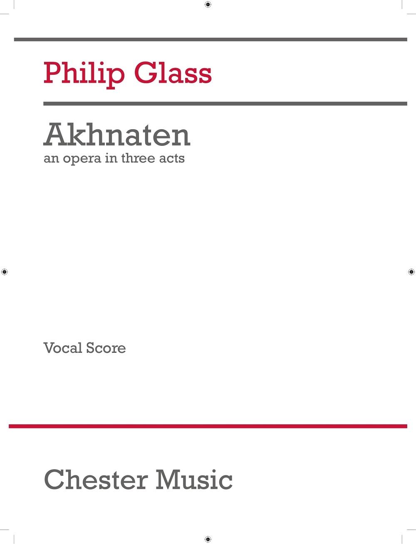 Philip Glass: Akhnaten (Vocal Score - 2017 Edition): Mixed Choir: Vocal Score