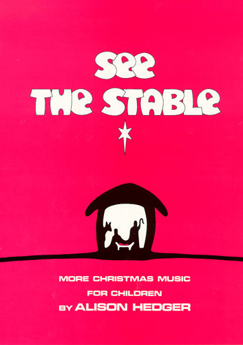 Alison Hedger: See The Stable: Piano Vocal Guitar: Classroom Musical
