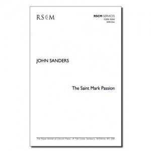 John Sanders: The Saint Mark Passion: SATB: Vocal Score