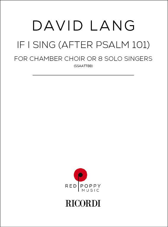 David Lang: If I Sing (After Psalm 101): Mixed Choir: Vocal Score