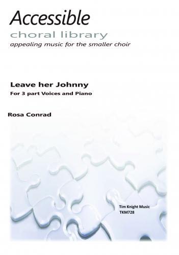 Rosa Conrad: Leave Her Johnny: 3-Part Choir: Vocal Score