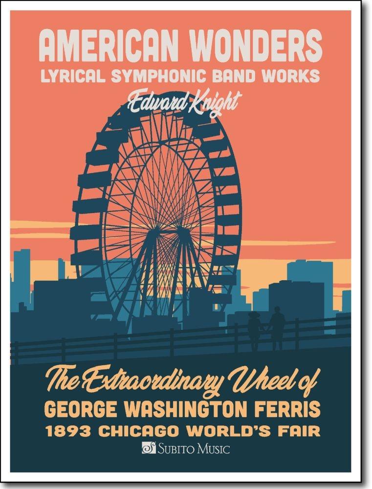 Edward Knight: The Extraordinary Wheel Of G. W. Ferris: Concert Band: Score