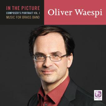 Oliver Waespi: In The Picture: Oliver Waespi Vol. I: Brass Band: CD