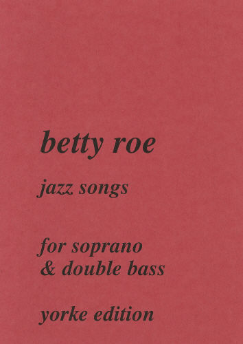 Betty Roe: Jazz Songs for Soprano and Double Bass: Soprano: Vocal Work