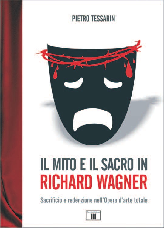 Pietro Tessarin: Il Mito e Il Sacro In Richard Wagner
